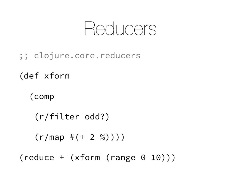 Reducers ;; clojure.core.reducers (def xform (c...