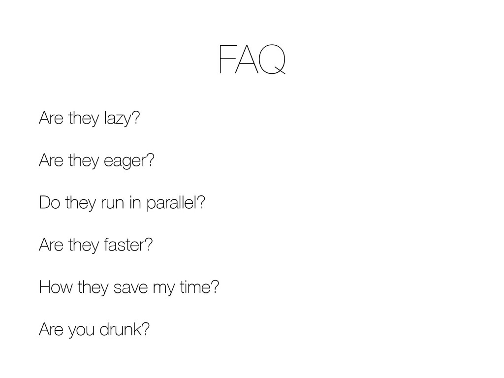 FAQ Are they lazy? Are they eager? Do they run ...
