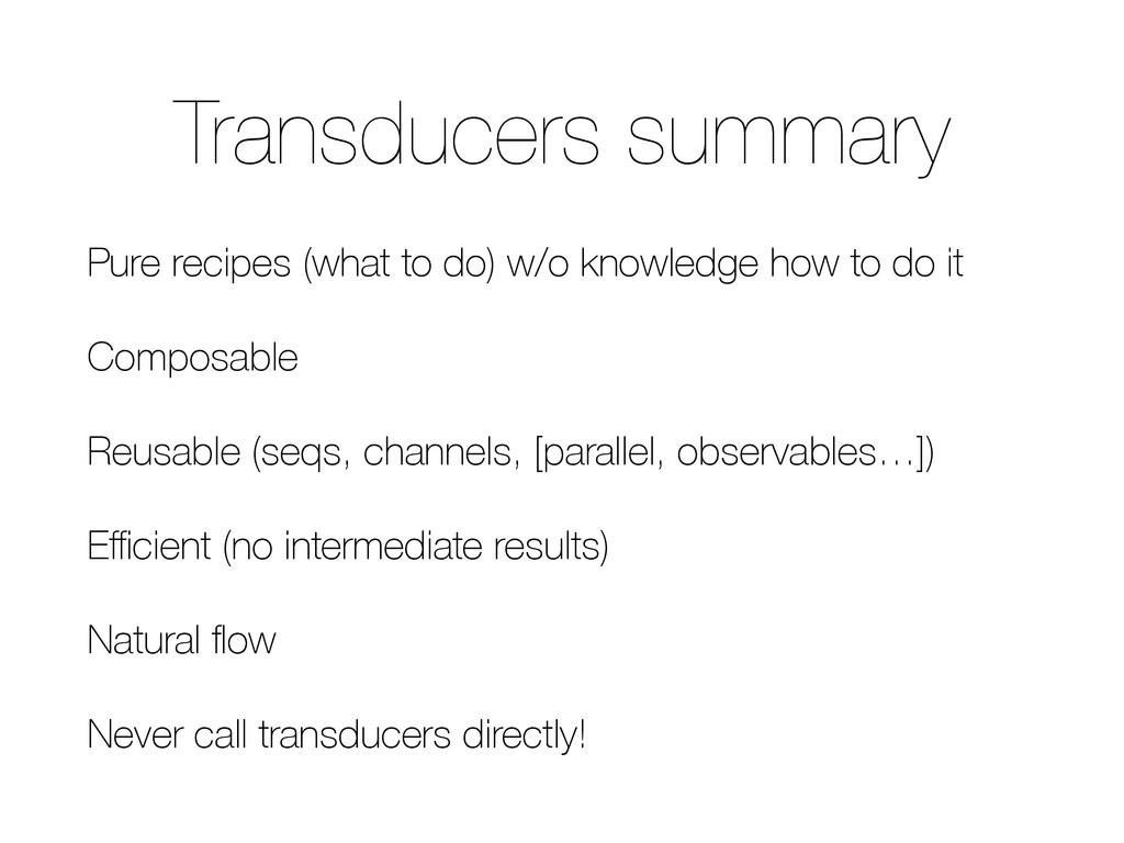 Transducers summary Pure recipes (what to do) w...