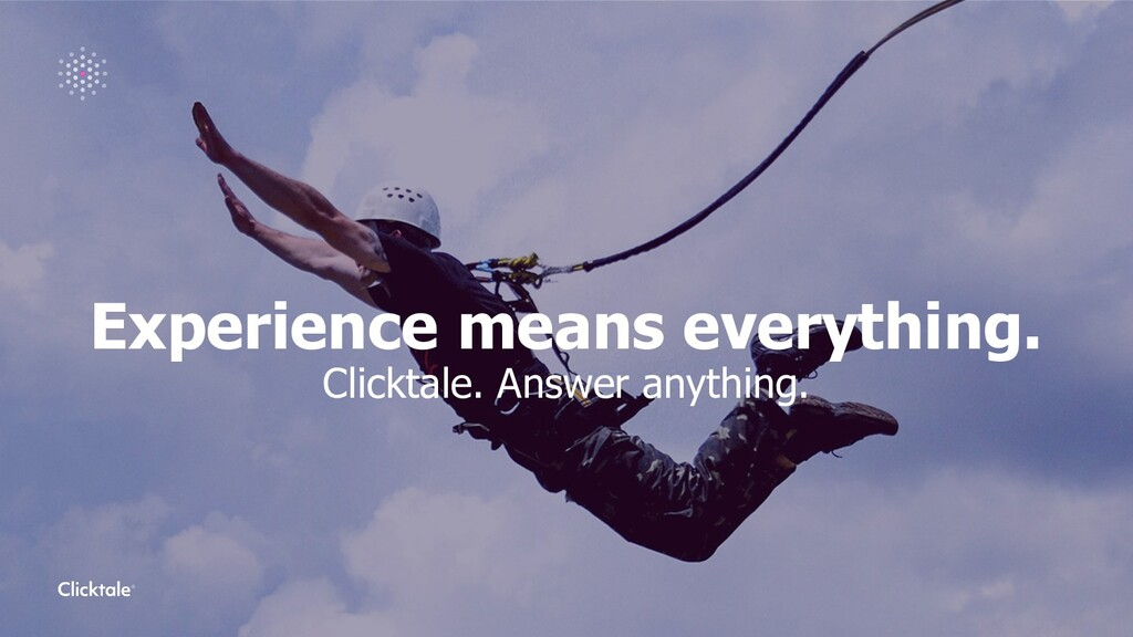 Experience means everything. Clicktale. Answer ...
