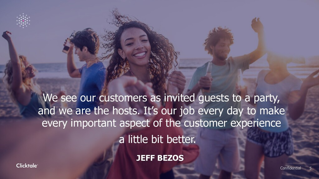 We see our customers as invited guests to a par...
