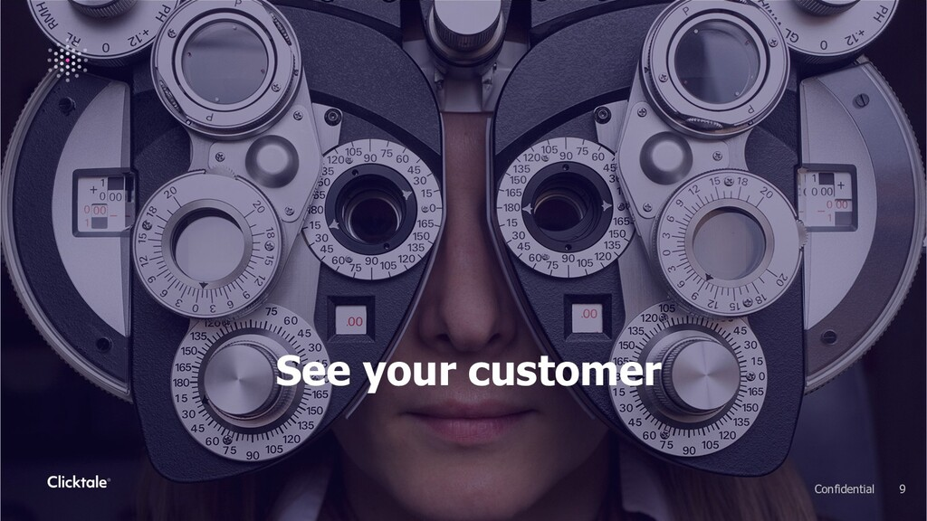 9 Confidential See your customer
