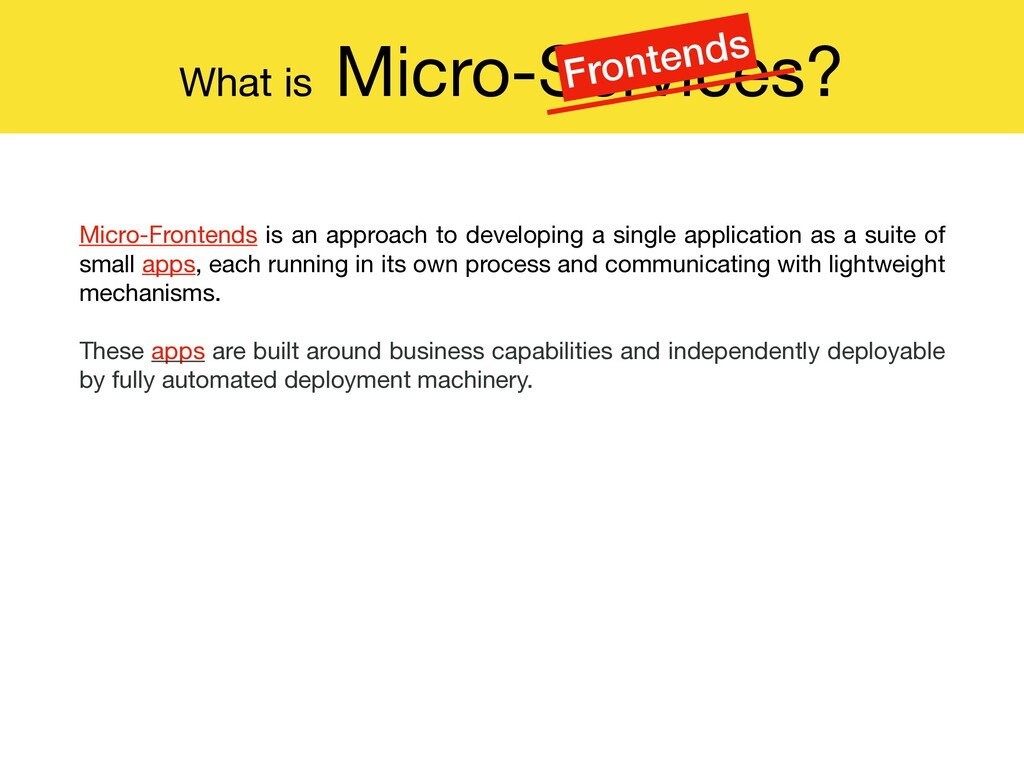 What is Micro-Services? Micro-Frontends is an a...