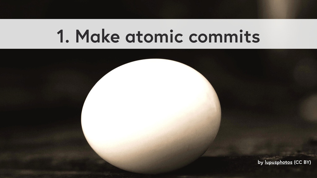 1. Make atomic commits by lupusphotos (CC BY)