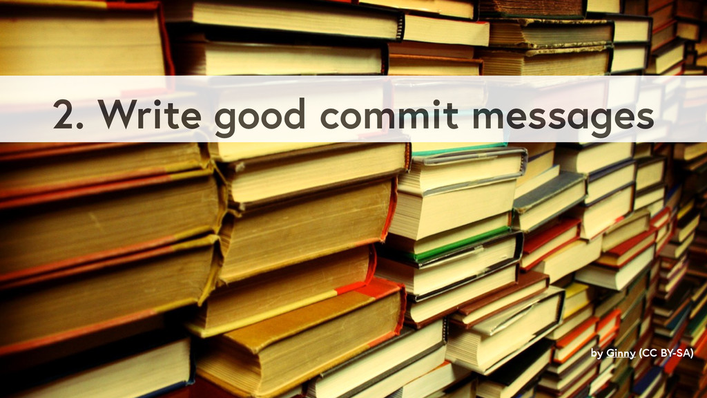 2. Write good commit messages by Ginny (CC BY-S...