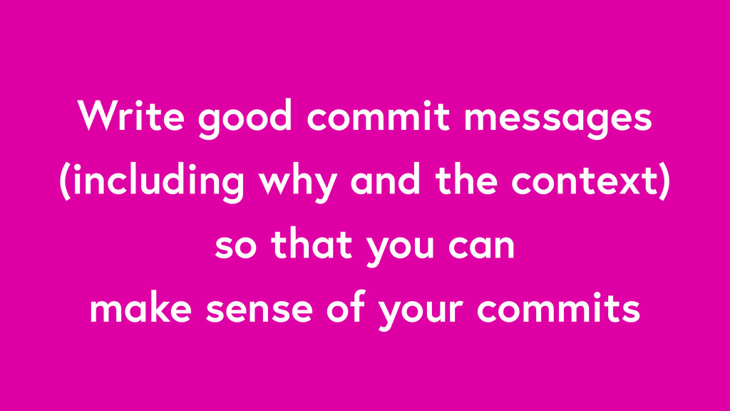 Write good commit messages (including why and t...