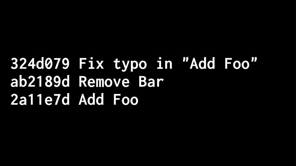 "324d079 Fix typo in ""Add Foo"" ab2189d Remove Ba..."