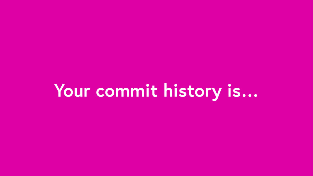 Your commit history is…