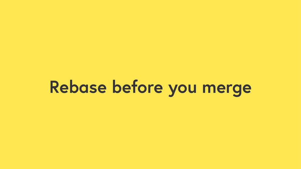 Rebase before you merge