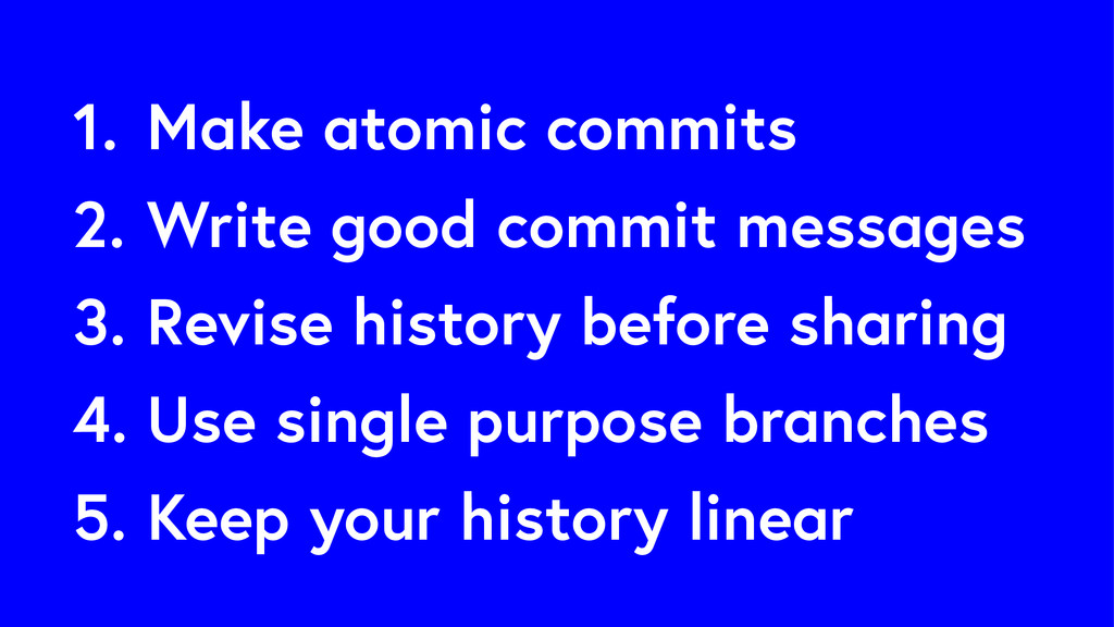 1. Make atomic commits 2. Write good commit mes...