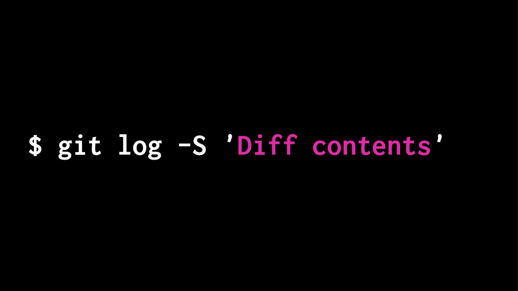 $ git log -S 'Diff contents'