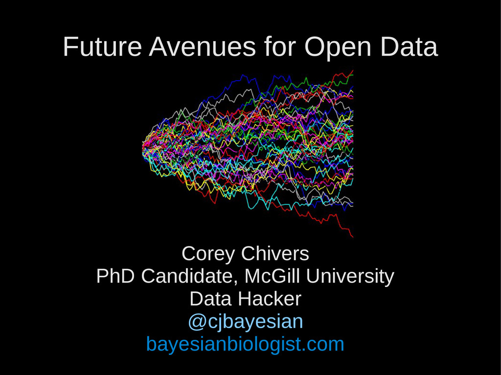 Future Avenues for Open Data Corey Chivers PhD ...