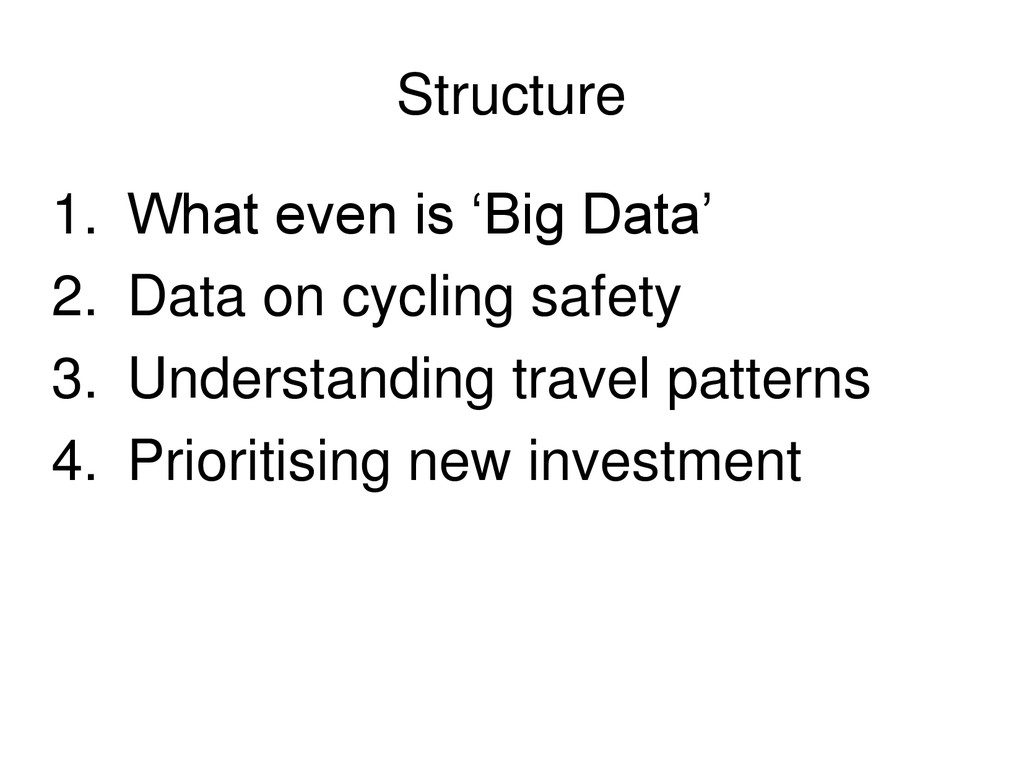 Structure 1. What even is 'Big Data' 2. Data on...