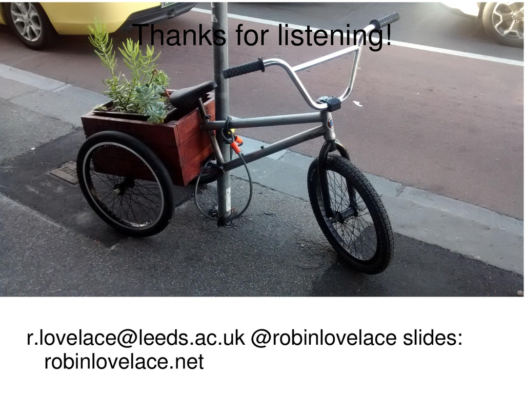 Thanks for listening! r.lovelace@leeds.ac.uk @r...