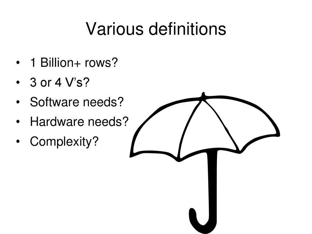 Various definitions • 1 Billion+ rows? • 3 or 4...