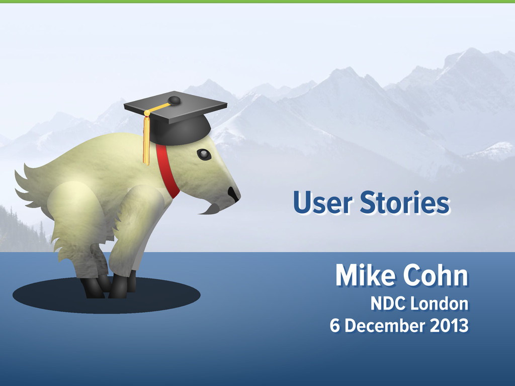 Mike Cohn NDC London 6 December 2013 User Stori...