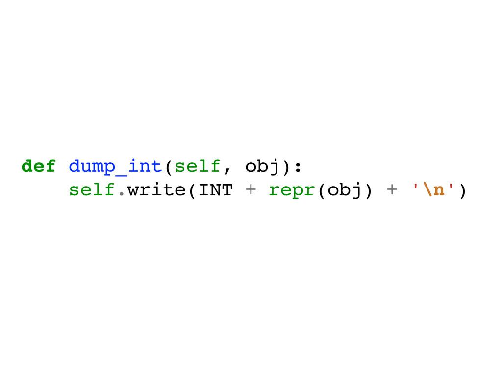 def dump_int(self, obj):! self.write(INT + repr...