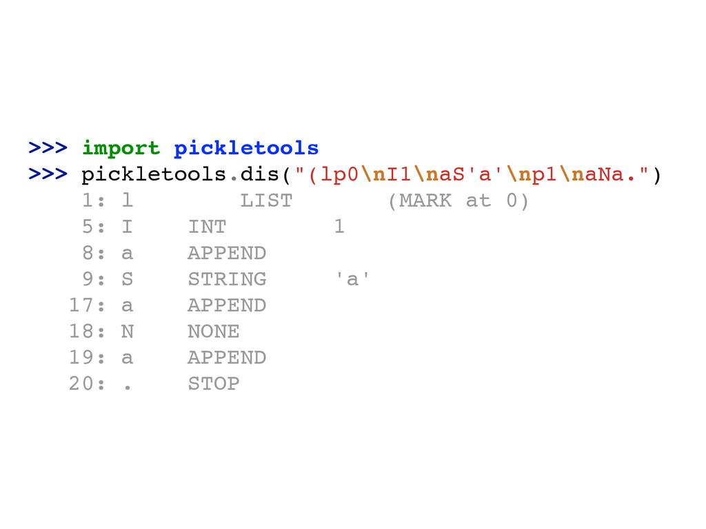 ">>> import pickletools! >>> pickletools.dis(""(l..."