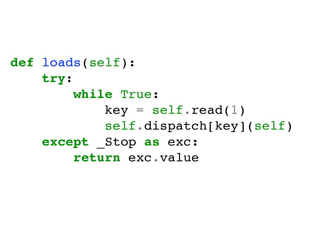def loads(self):! try:! while True:! key = self...
