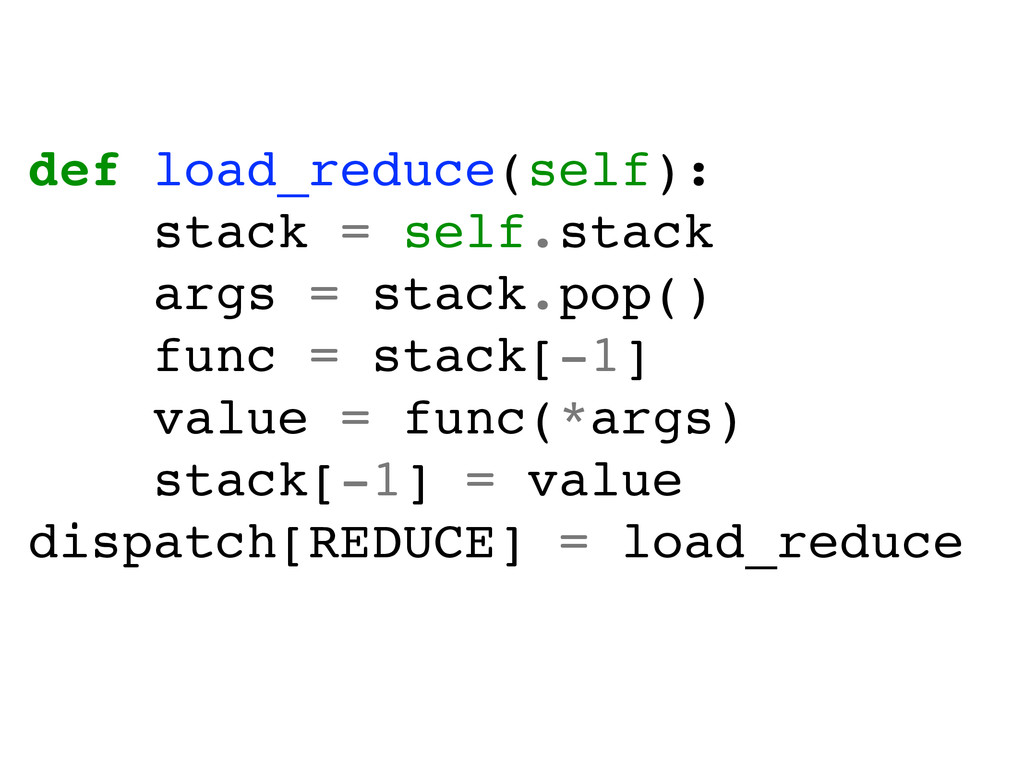 def load_reduce(self):! stack = self.stack! arg...