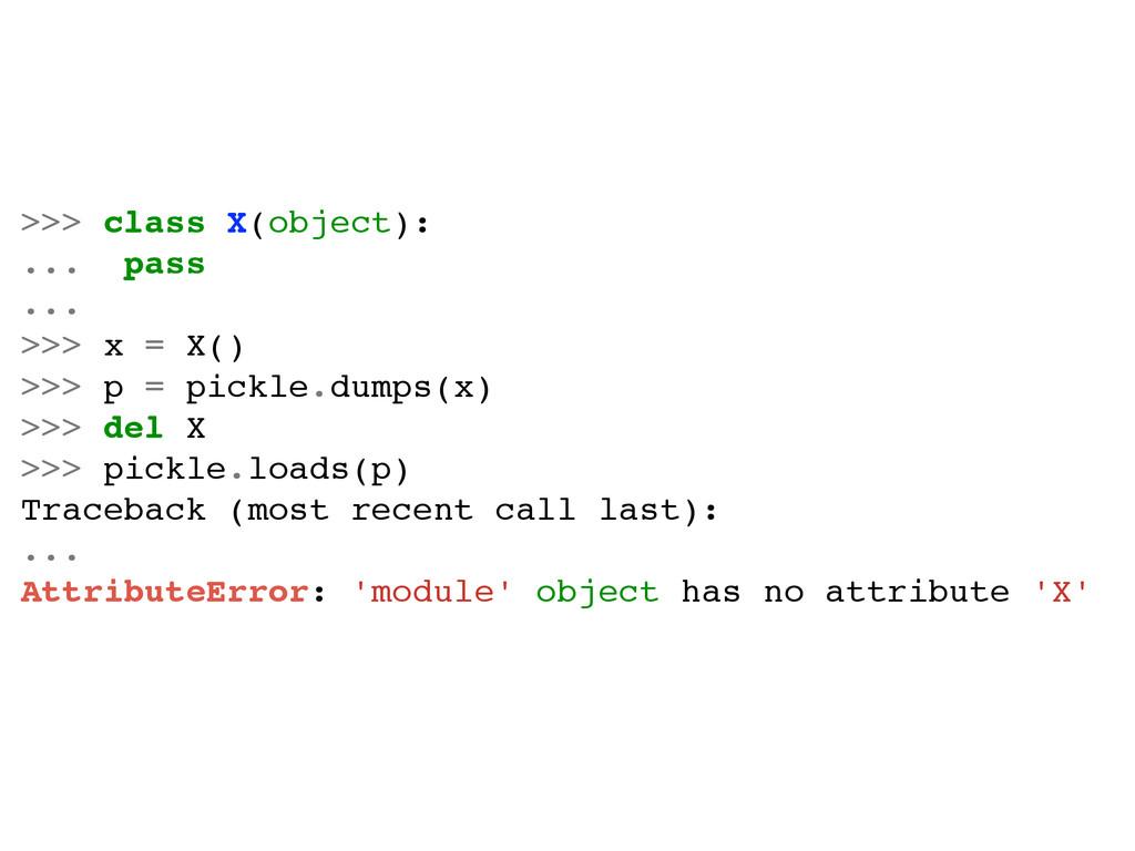 >>> class X(object):! ... pass! ...! >>> x = X(...