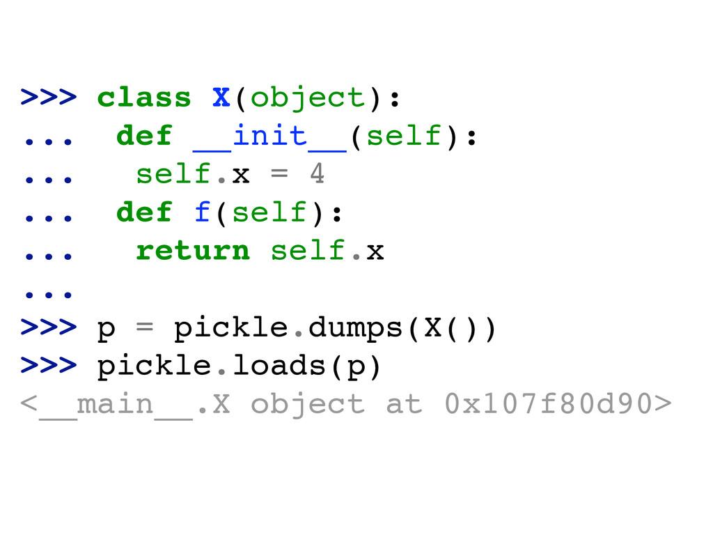 >>> class X(object):! ... def __init__(self):! ...