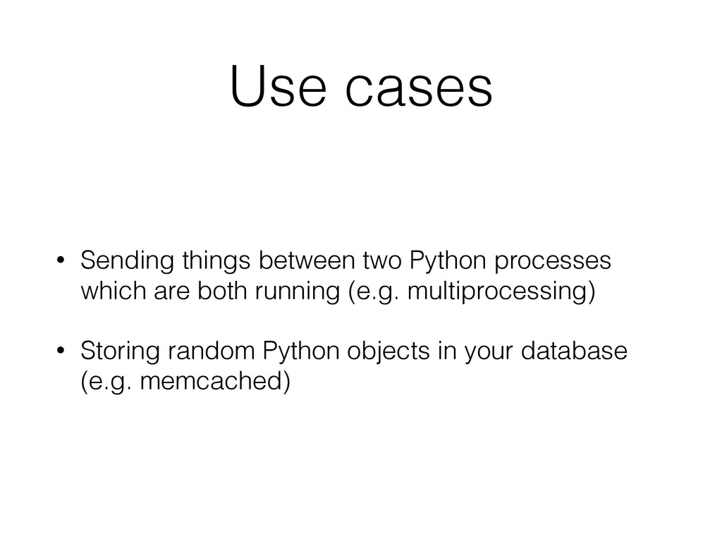 Use cases • Sending things between two Python p...