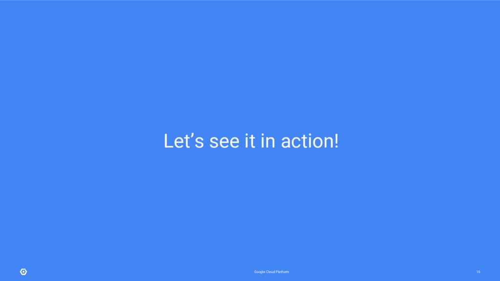 Google Cloud Platform 16 Let's see it in action!