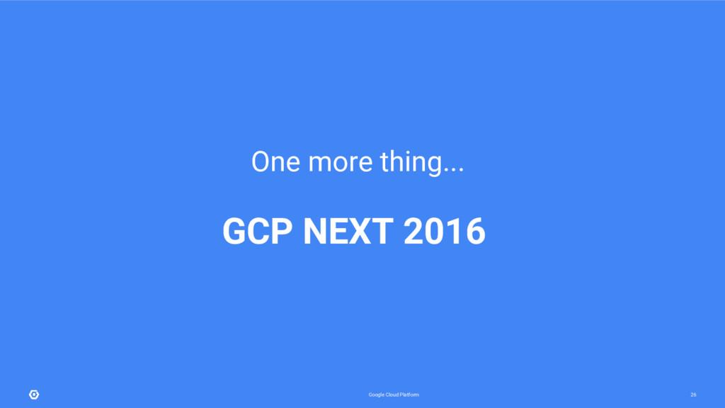 Google Cloud Platform 26 One more thing... GCP ...