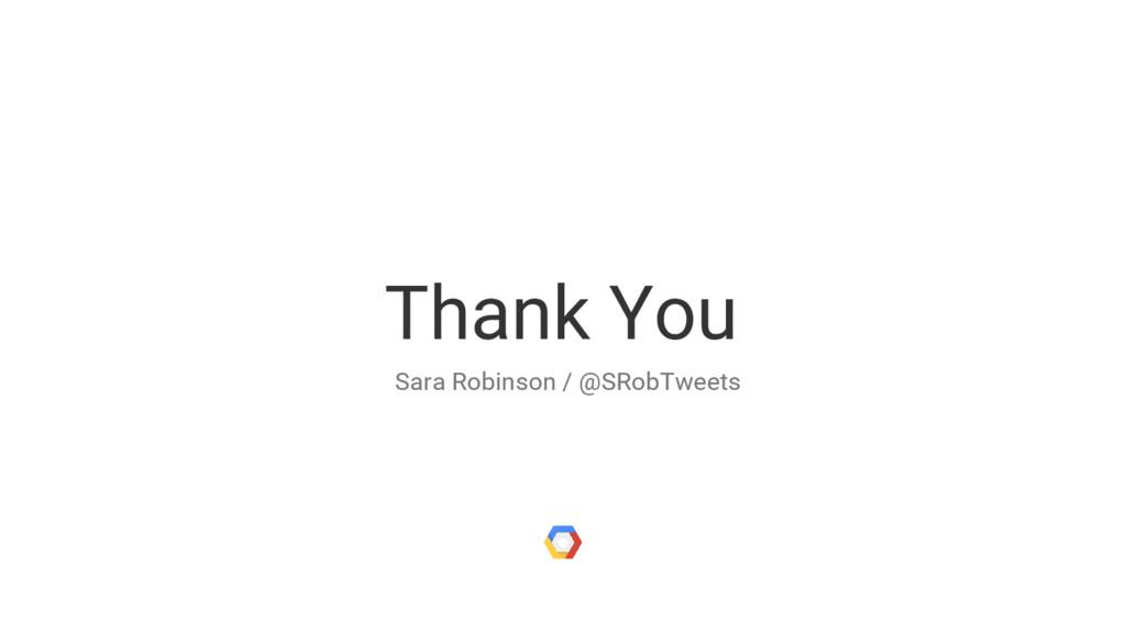 Thank You Sara Robinson / @SRobTweets