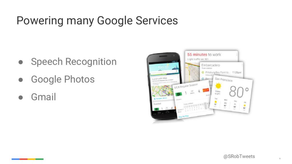 @SRobTweets 9 Powering many Google Services ● S...
