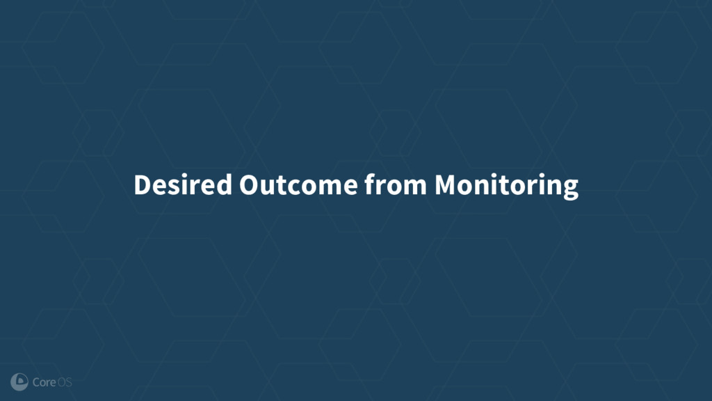Desired Outcome from Monitoring