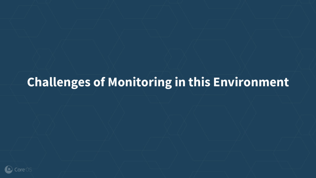 Challenges of Monitoring in this Environment