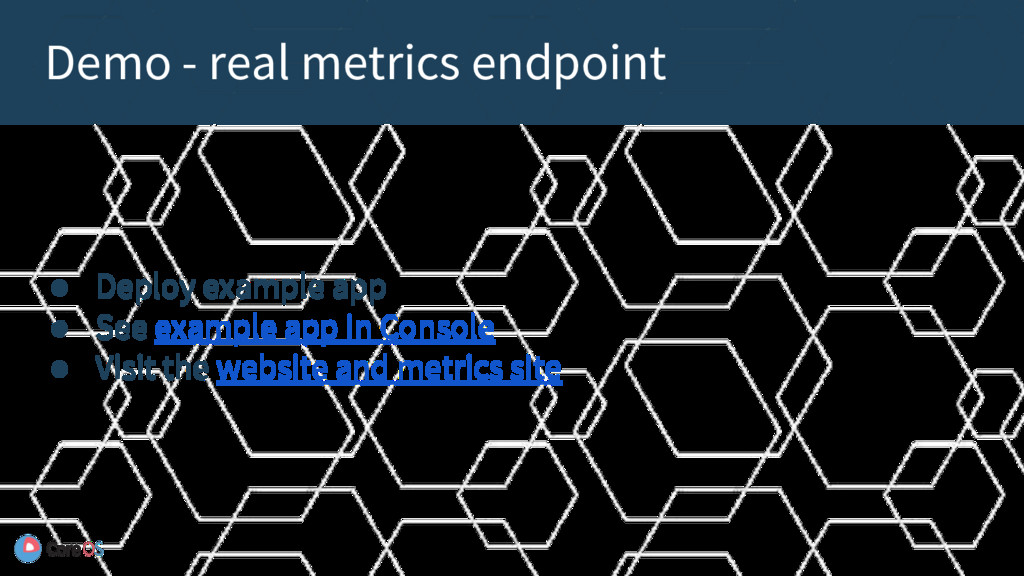 Demo - real metrics endpoint ● Deploy example a...