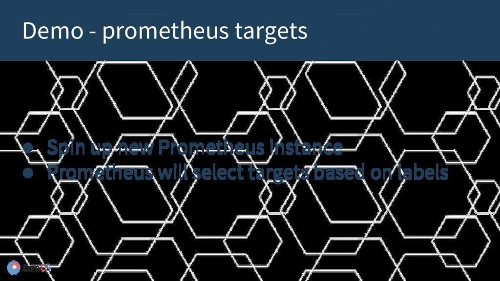 ● Spin up new Prometheus instance ● Prometheus ...
