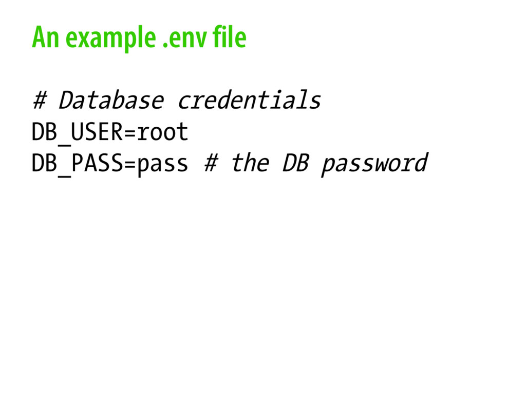 An example .env file # Database credentials DB_...
