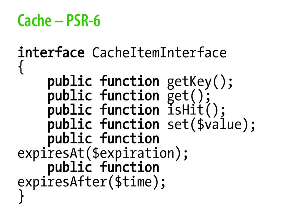 Cache – PSR-6 interface CacheItemInterface { pu...