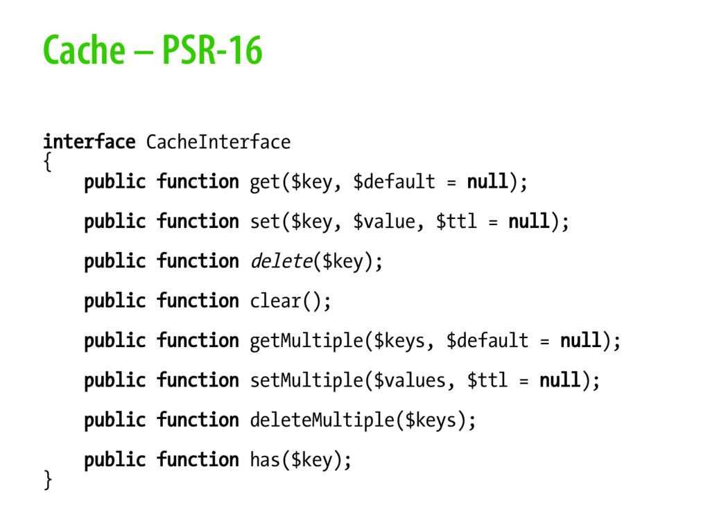 Cache – PSR-16 interface CacheInterface { publi...