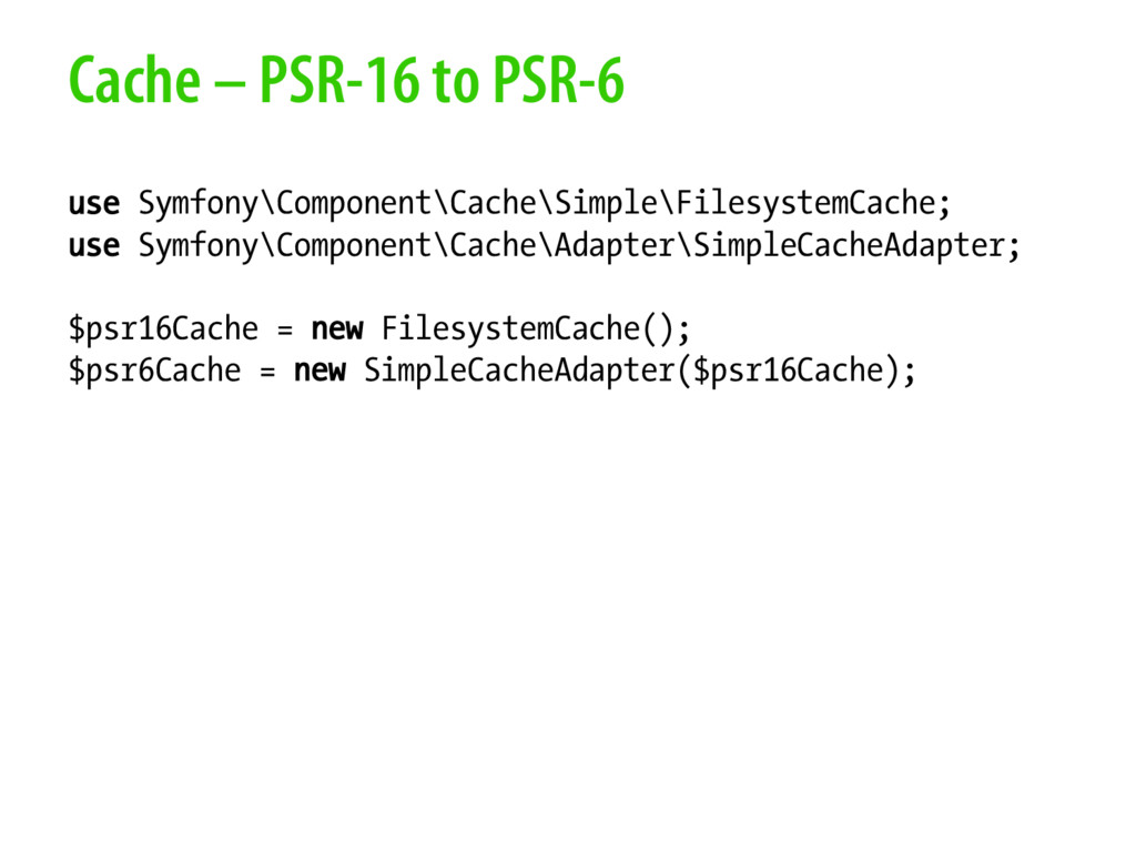 Cache – PSR-16 to PSR-6 use Symfony\Component\C...
