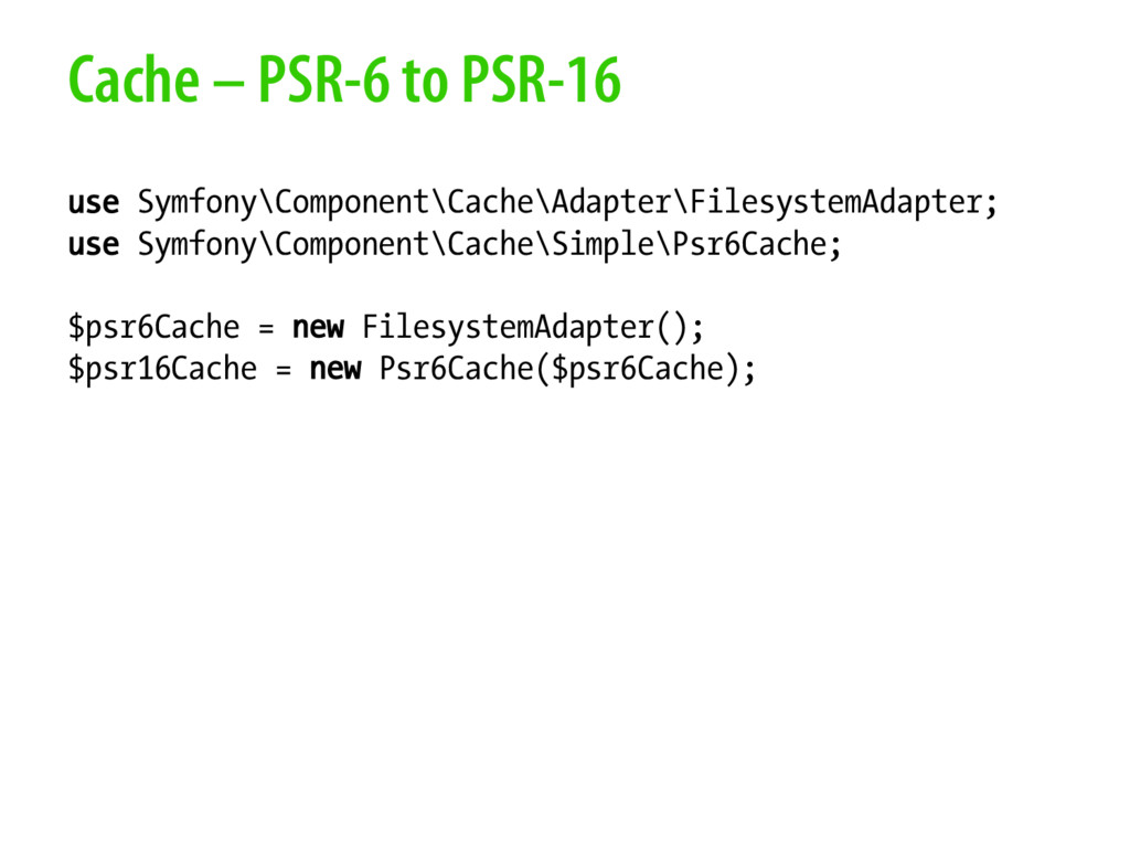 Cache – PSR-6 to PSR-16 use Symfony\Component\C...