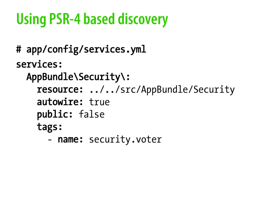 Using PSR-4 based discovery # app/config/servic...