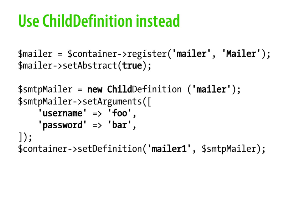 Use ChildDefinition instead $mailer = $containe...