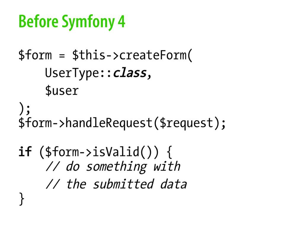 Before Symfony 4 $form = $this->createForm( Use...