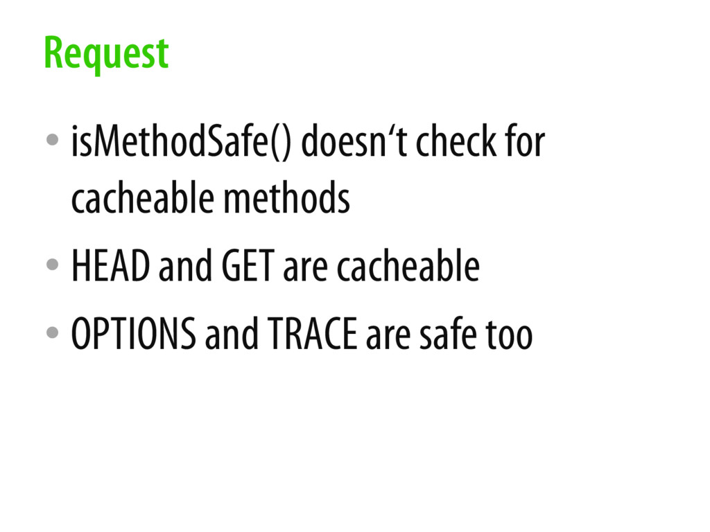 • isMethodSafe() doesn't check for cacheable me...