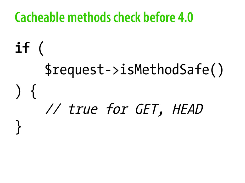Cacheable methods check before 4.0 if ( $reques...