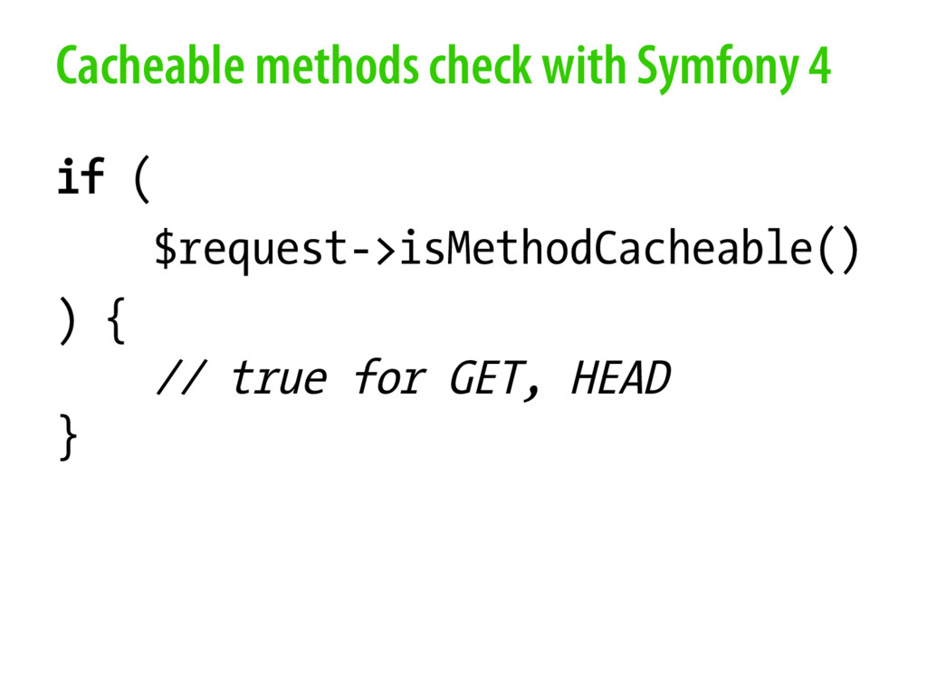 Cacheable methods check with Symfony 4 if ( $re...