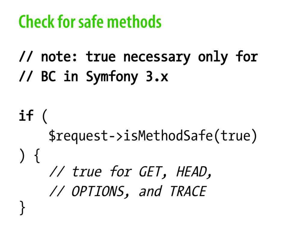 Check for safe methods // note: true necessary ...