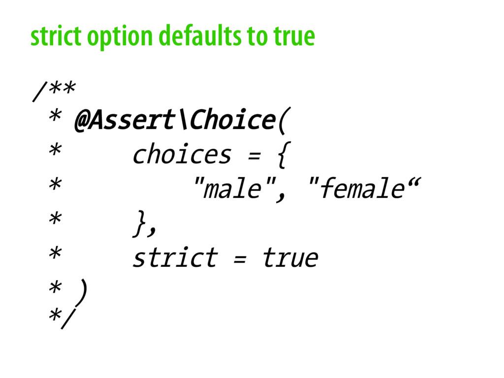 strict option defaults to true /** * @Assert\Ch...