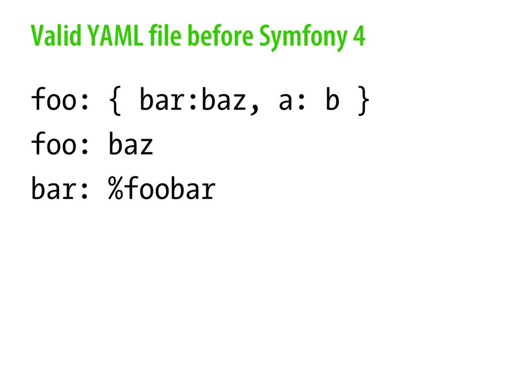 Valid YAML file before Symfony 4 foo: { bar:baz...