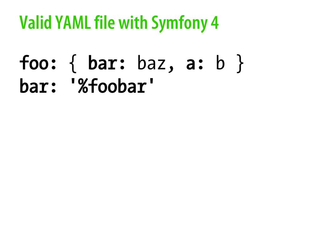 Valid YAML file with Symfony 4 foo: { bar: baz,...